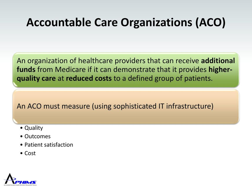 higherquality care at reduced costs to a defined group of patients.