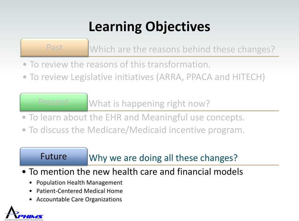 To learn about the EHR and Meaningful use concepts. To discuss the Medicare/Medicaid incentive program.