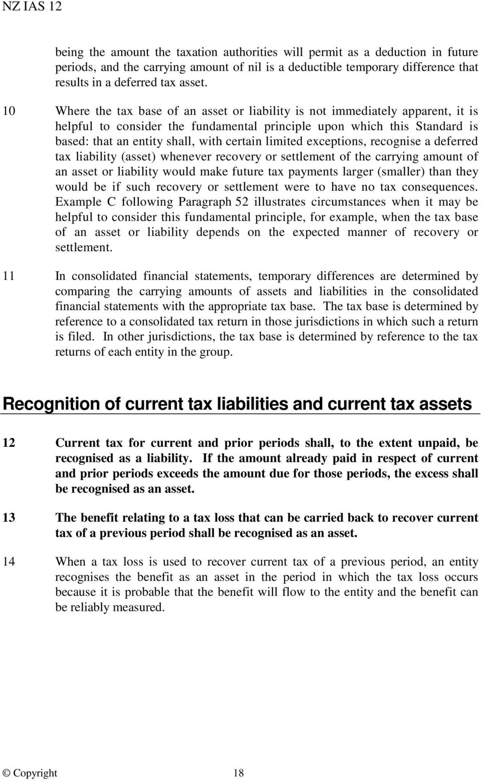 limited exceptions, recognise a deferred tax liability (asset) whenever recovery or settlement of the carrying amount of an asset or liability would make future tax payments larger (smaller) than