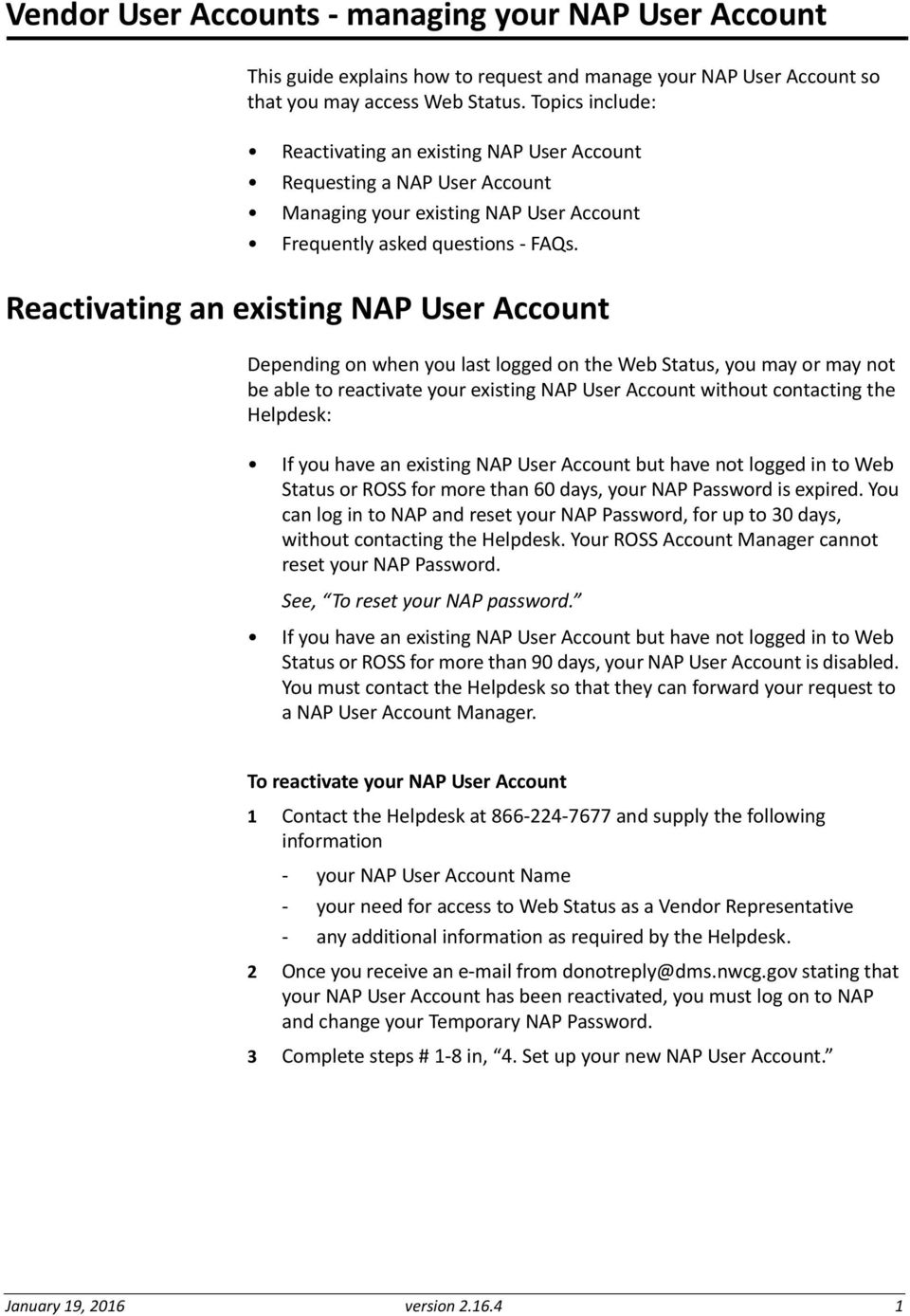 Reactivating an existing NAP User Account Depending on when you last logged on the Web Status, you may or may not be able to reactivate your existing NAP User Account without contacting the Helpdesk: