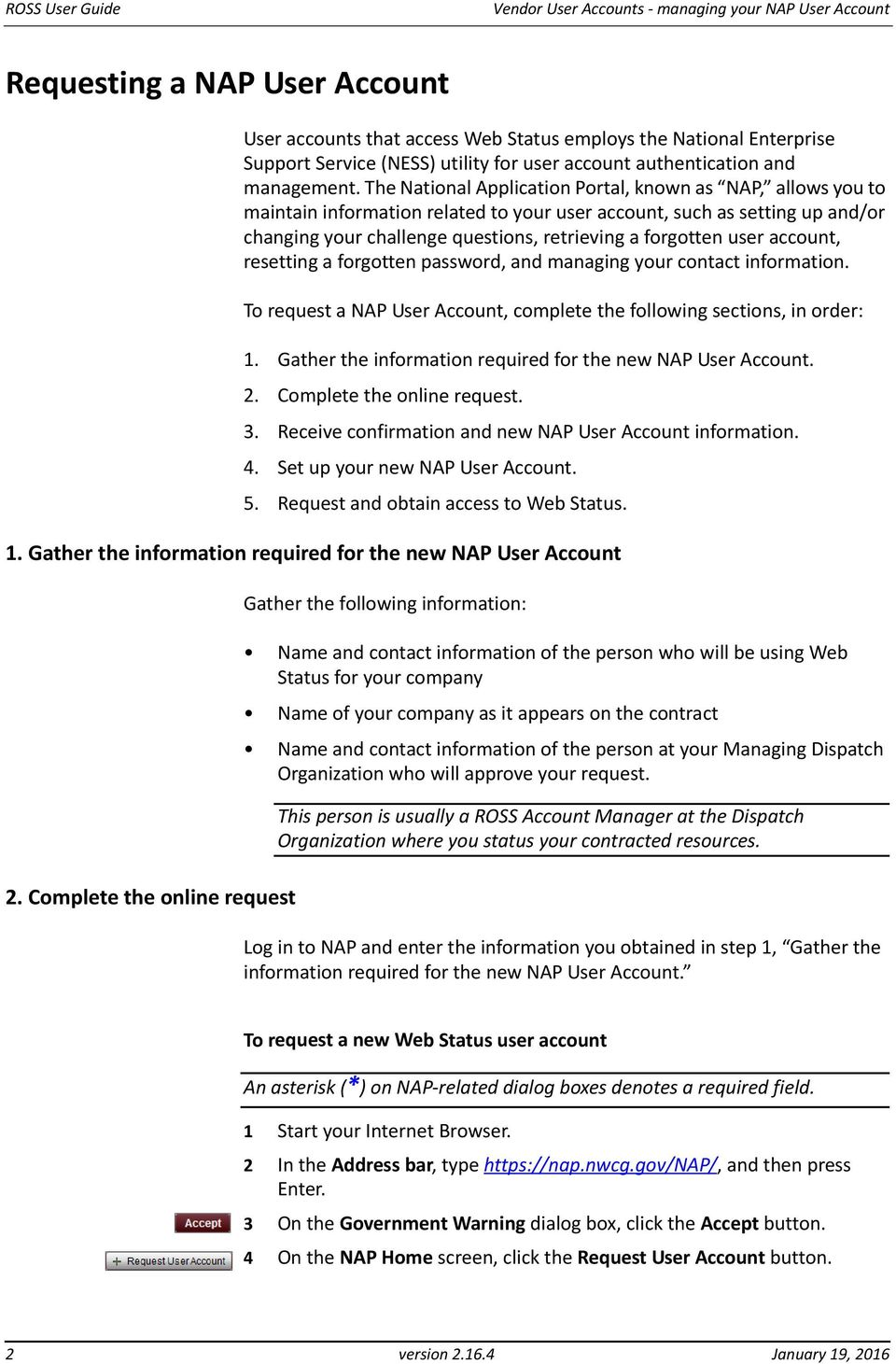 user account, resetting a forgotten password, and managing your contact information. To request a NAP User Account, complete the following sections, in order: 1.