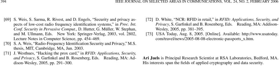 New York: Springer-Verlag, 2003, vol. 2802, Lecture Notes in Computer Science, pp. 454 469. [70] S. A. Weis, Radio-Frequency Identification Security and Privacy, M.S. thesis, MIT, Cambridge, MA, Jun.
