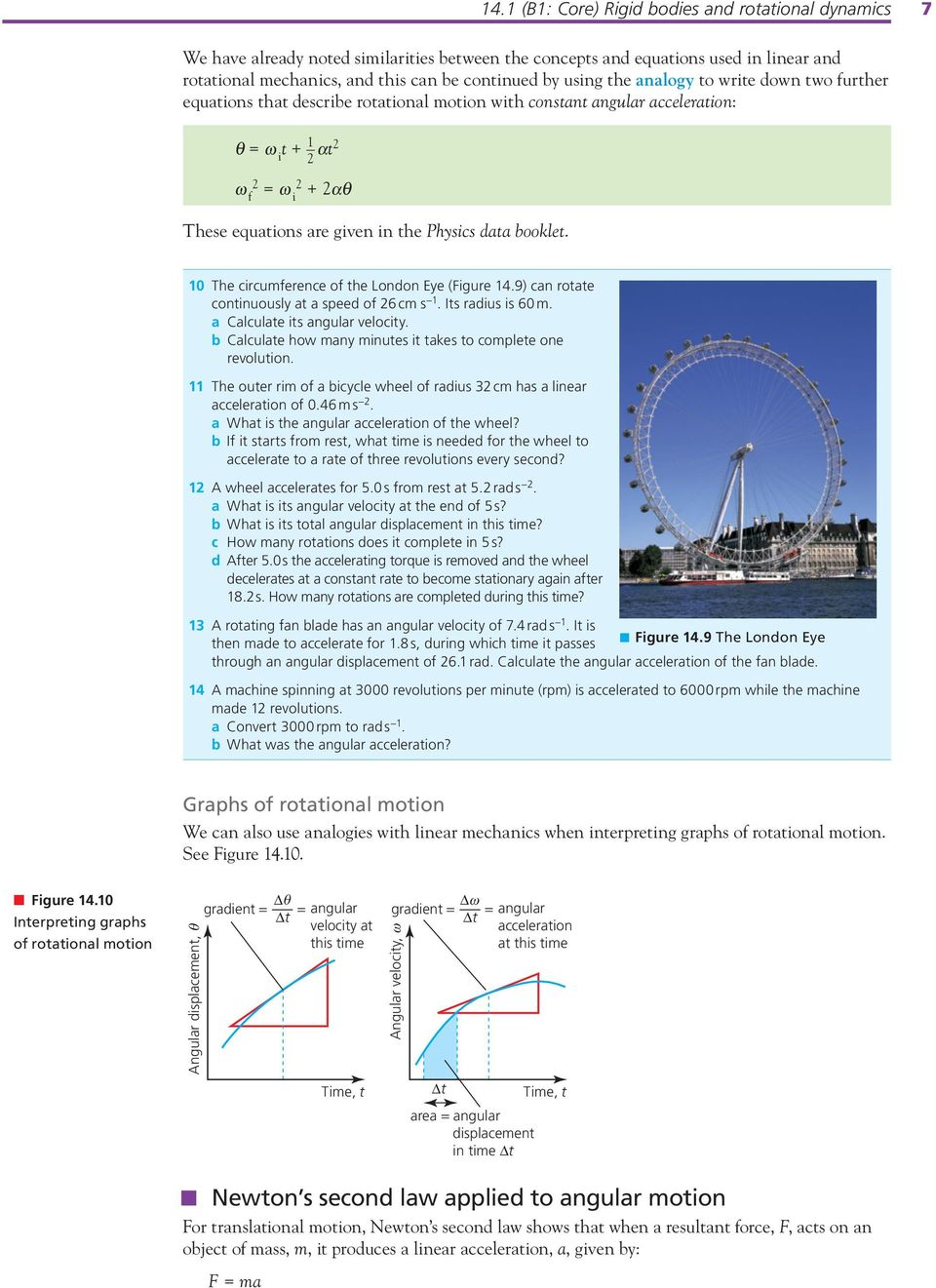 Physics data booklet. 10 The circumference of the London Eye (Figure 14.9) can rotate continuously at a speed of 26 cm s 1. Its radius is 60 m. a Calculate its angular velocity.
