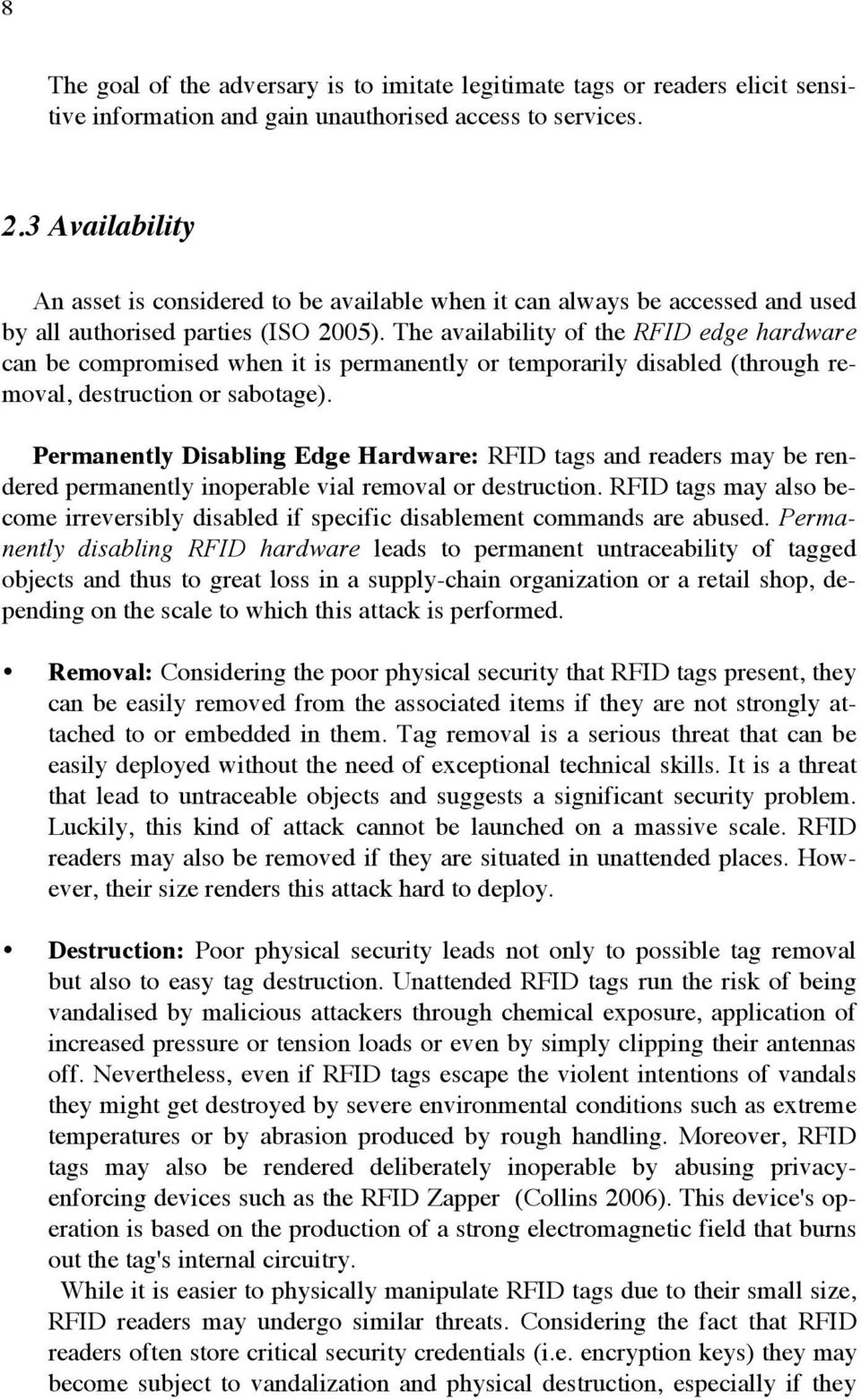 The availability of the RFID edge hardware can be compromised when it is permanently or temporarily disabled (through removal, destruction or sabotage).