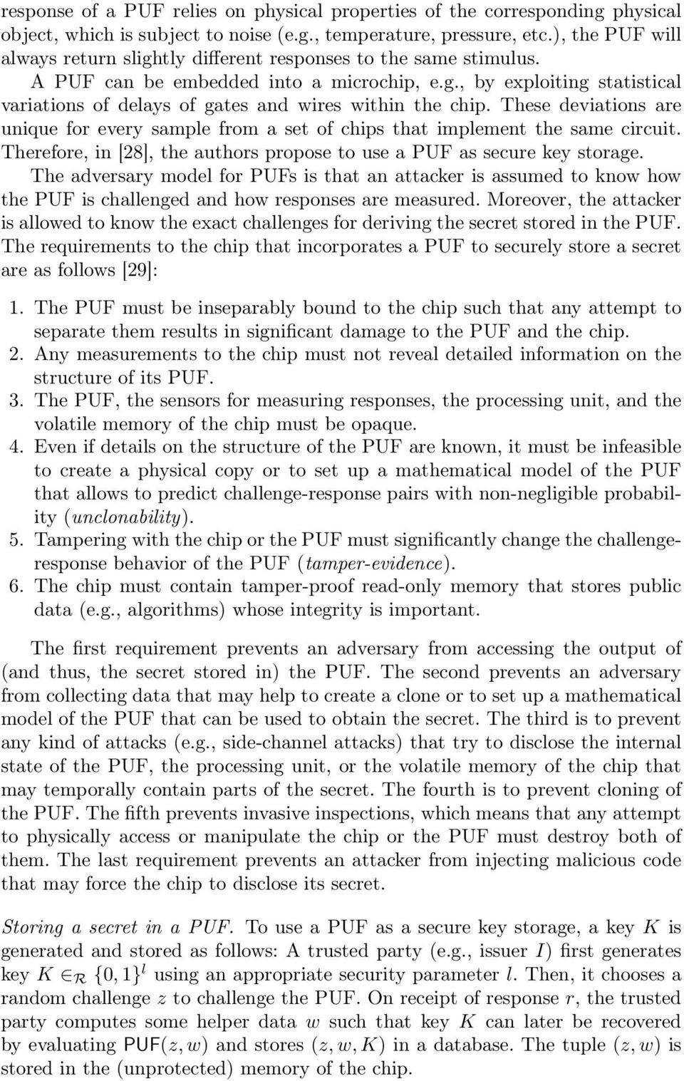 These deviations are unique for every sample from a set of chips that implement the same circuit. Therefore, in [28], the authors propose to use a PUF as secure key storage.