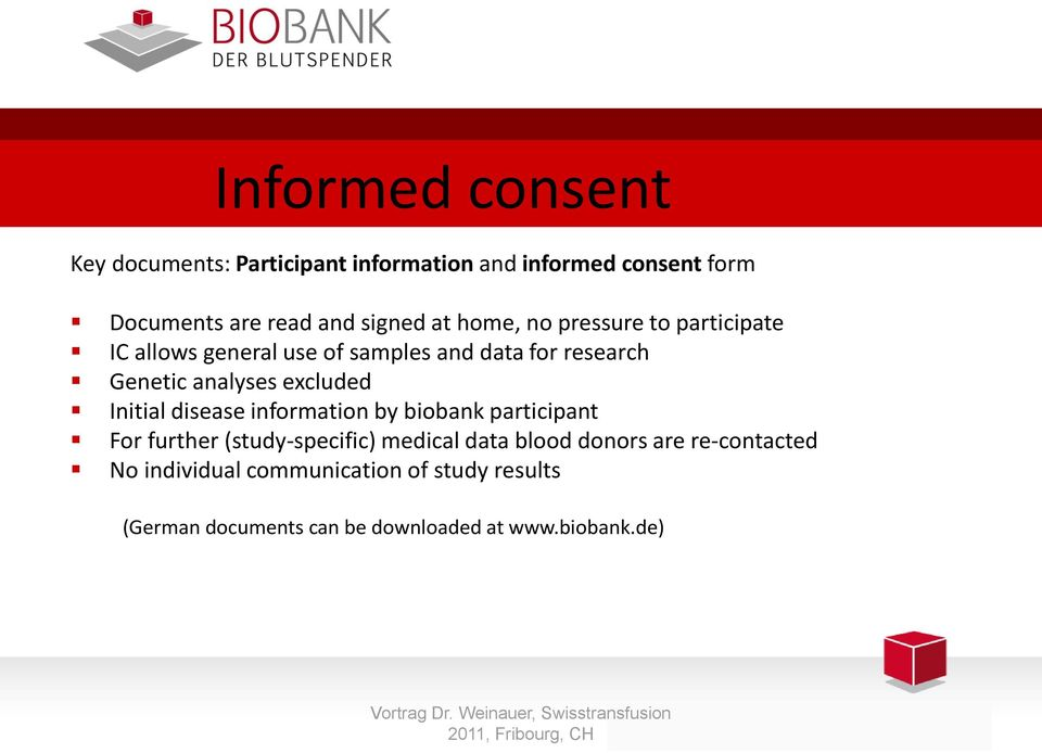 excluded Initial disease information by biobank participant For further (study-specific) medical data blood
