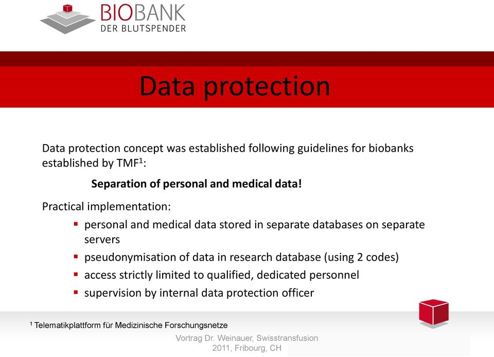 Practical implementation: personal and medical data stored in separate databases on separate servers pseudonymisation
