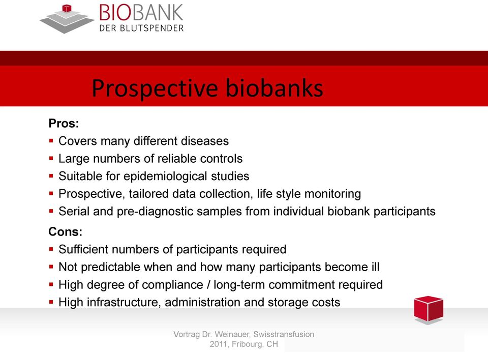 from individual biobank participants Cons: Sufficient numbers of participants required Not predictable when and how many