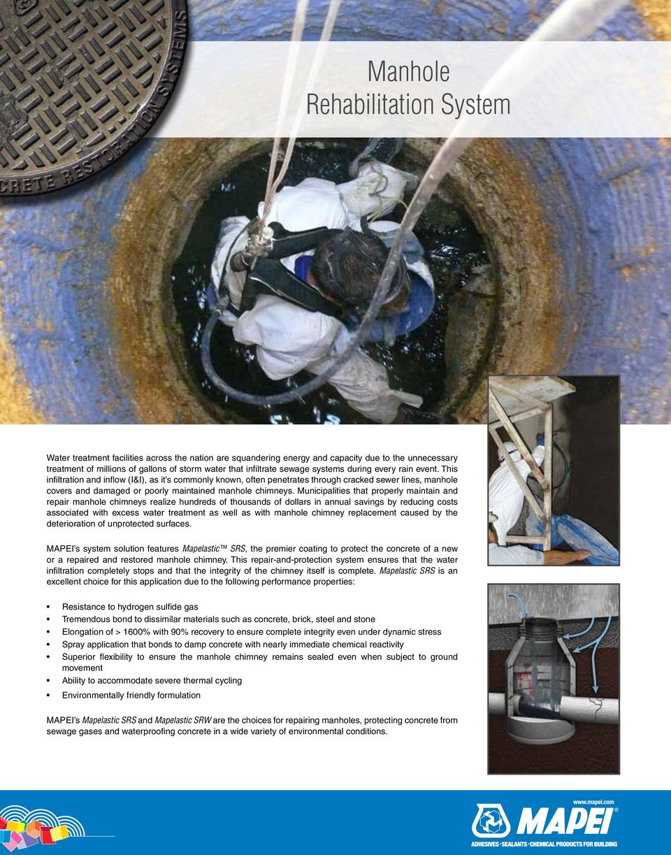 This infiltration and inflow (I&I), as it s commonly known, often penetrates through cracked sewer lines, manhole covers and damaged or poorly maintained manhole chimneys.