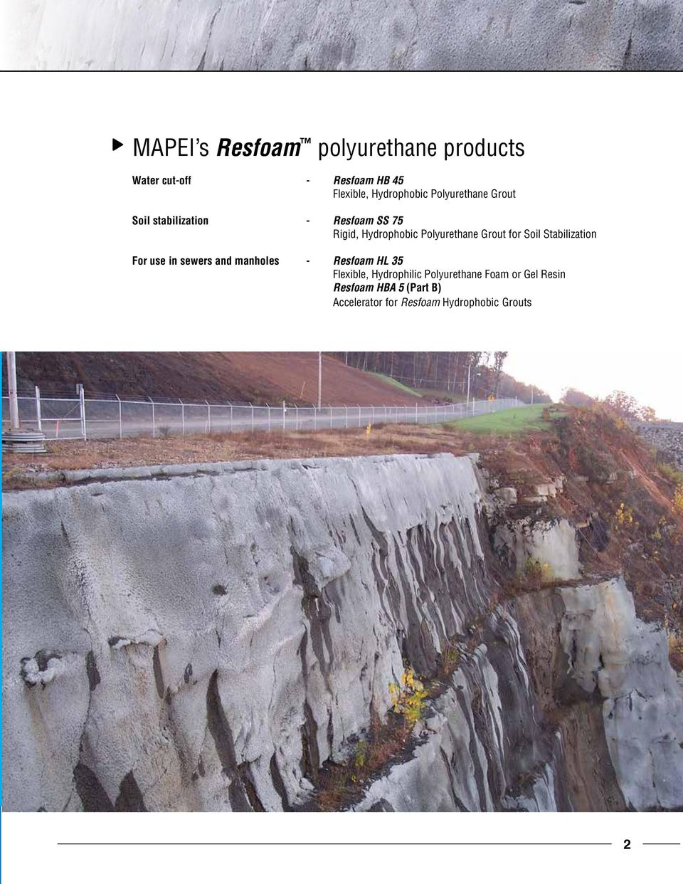 for Soil Stabilization For use in sewers and manholes - Resfoam HL 35 Flexible, Hydrophilic