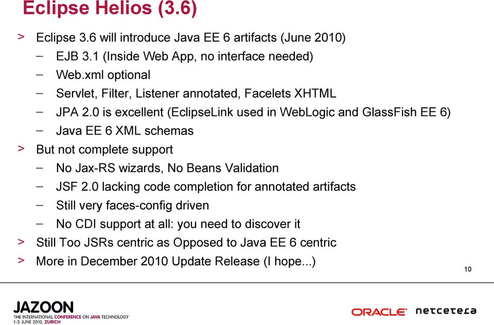 0 is excellent (EclipseLink used in WebLogic and GlassFish EE 6) Java EE 6 XML schemas > But not complete support No Jax-RS wizards, No Beans
