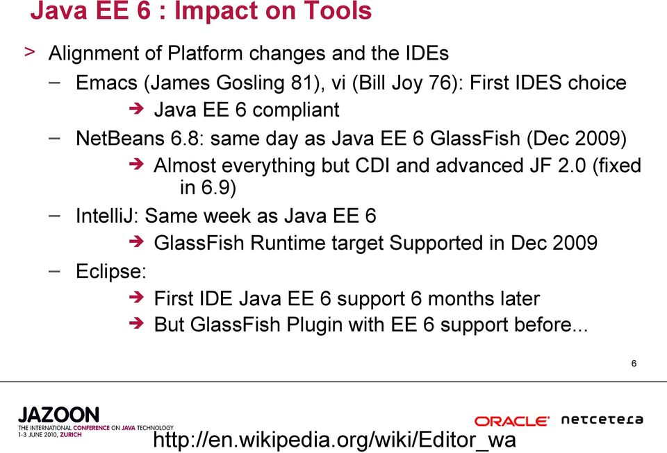 8: same day as Java EE 6 GlassFish (Dec 2009) Almost everything but CDI and advanced JF 2.0 (fixed in 6.