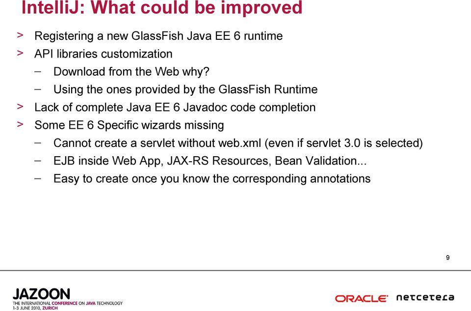Using the ones provided by the GlassFish Runtime > Lack of complete Java EE 6 Javadoc code completion > Some EE 6