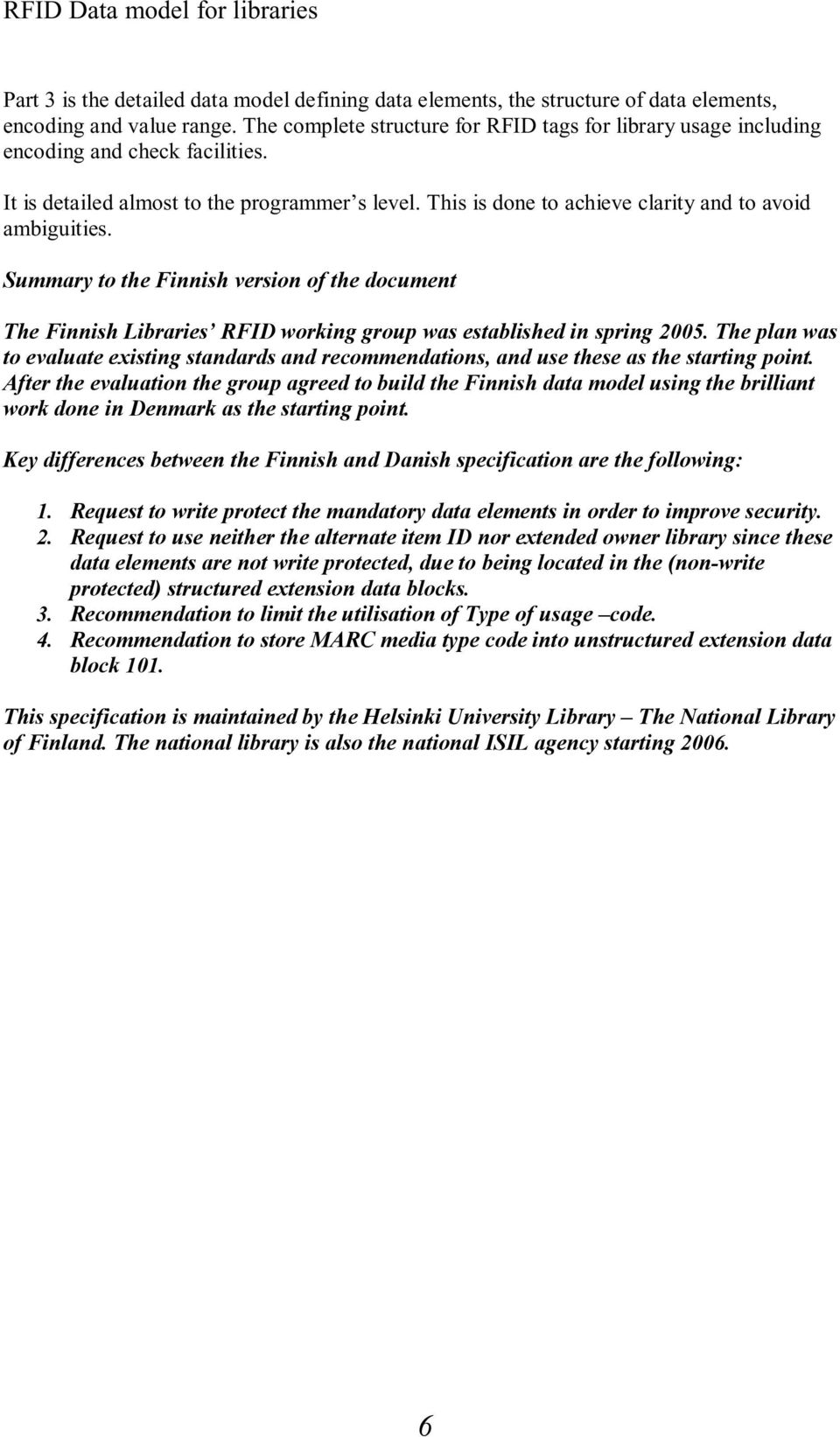 This is done to achieve clarity and to avoid ambiguities. Summary to the Finnish version of the document The Finnish Libraries RFID working group was established in spring 2005.