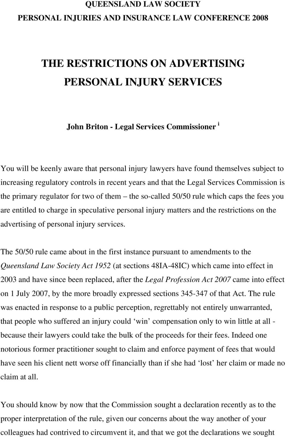 so-called 50/50 rule which caps the fees you are entitled to charge in speculative personal injury matters and the restrictions on the advertising of personal injury services.