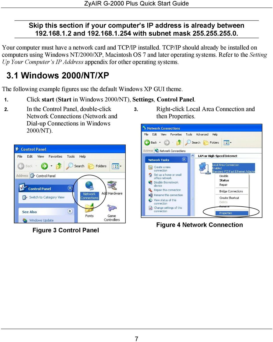 Refer to the Setting Up Your Computer s IP Address appendix for other operating systems. 3.1 Windows 2000/NT/XP The following example figures use the default Windows XP GUI theme. 1.