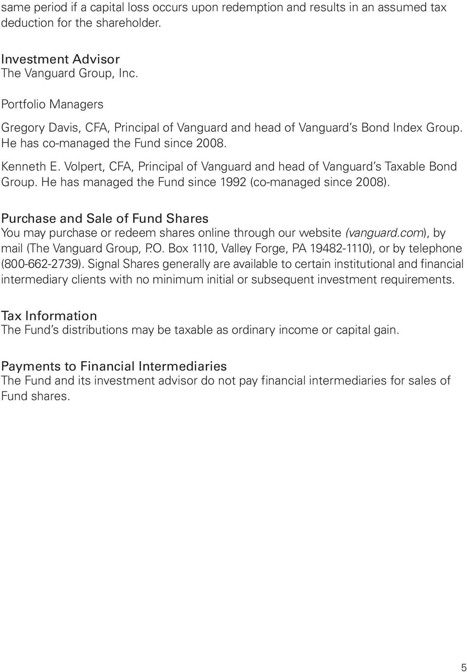 Volpert, CFA, Principal of Vanguard and head of Vanguard s Taxable Bond Group. He has managed the Fund since 1992 (co-managed since 2008).