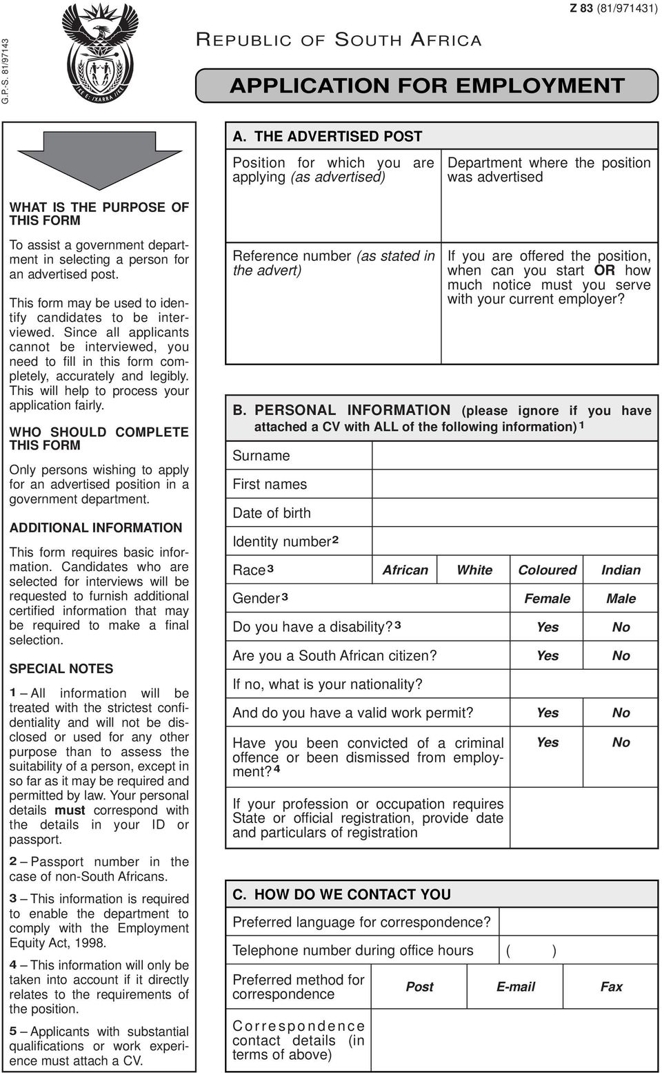 This will help to process your application fairly. WHO SHOULD COMPLETE THIS FORM Only persons wishing to apply for an advertised position in a government department.