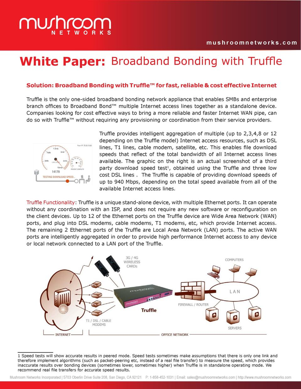 Companies looking for cost effective ways to bring a more reliable and faster Internet WAN pipe, can do so with Truffle without requiring any provisioning or coordination from their service providers.