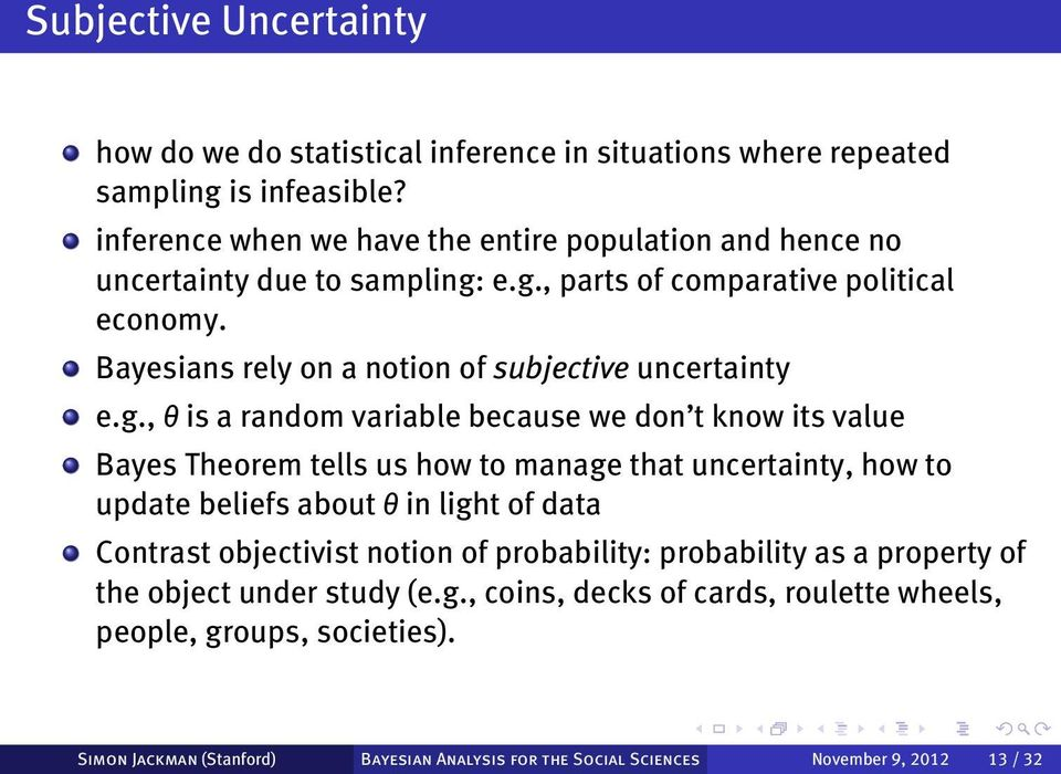 Bayesians rely on a notion of subjective uncertainty e.g.