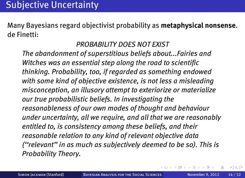 Probability, too, if regarded as something endowed with some kind of objective existence, is not less a misleading misconception, an illusory attempt to exteriorize or materialize our true