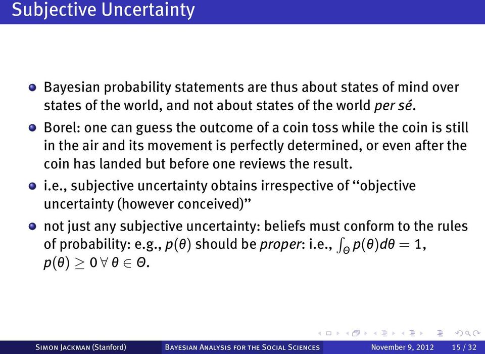 one reviews the result. i.e., subjective uncertainty obtains irrespective of objective uncertainty (however conceived) not just any subjective uncertainty: beliefs must
