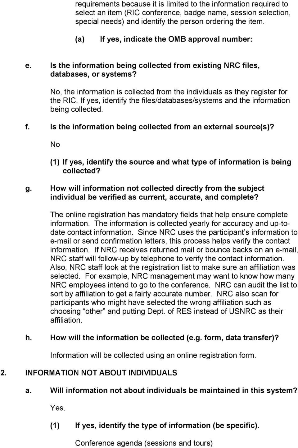 No, the information is collected from the individuals as they register for the RIC. If yes, identify the files/databases/systems and the information being collected. f. Is the information being collected from an external source(s)?