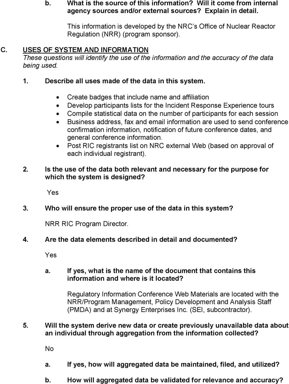 USES OF SYSTEM AND INFORMATION These questions will identify the use of the information and the accuracy of the data being used. 1. Describe all uses made of the data in this system.