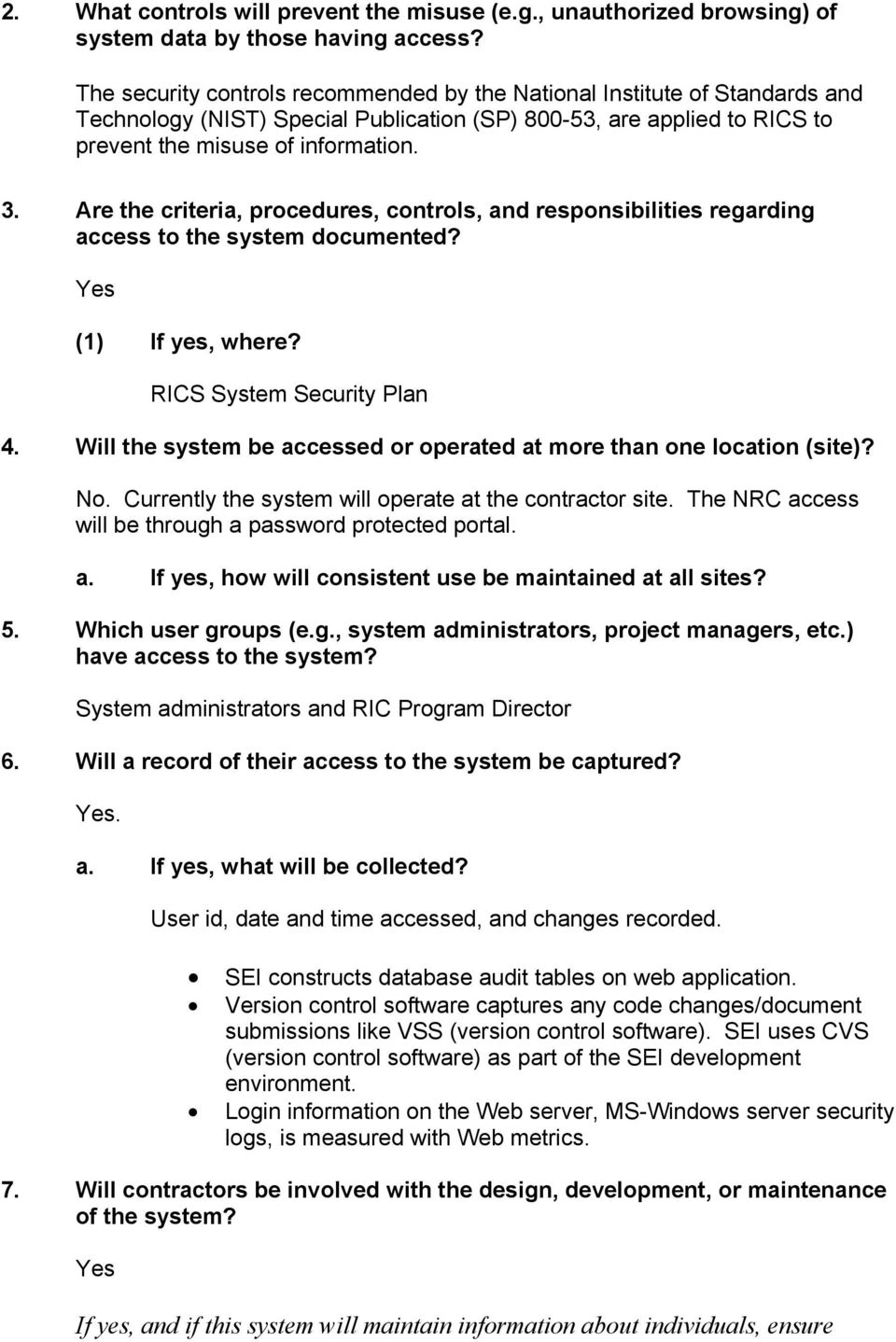Are the criteria, procedures, controls, and responsibilities regarding access to the system documented? (1) If yes, where? RICS System Security Plan 4.