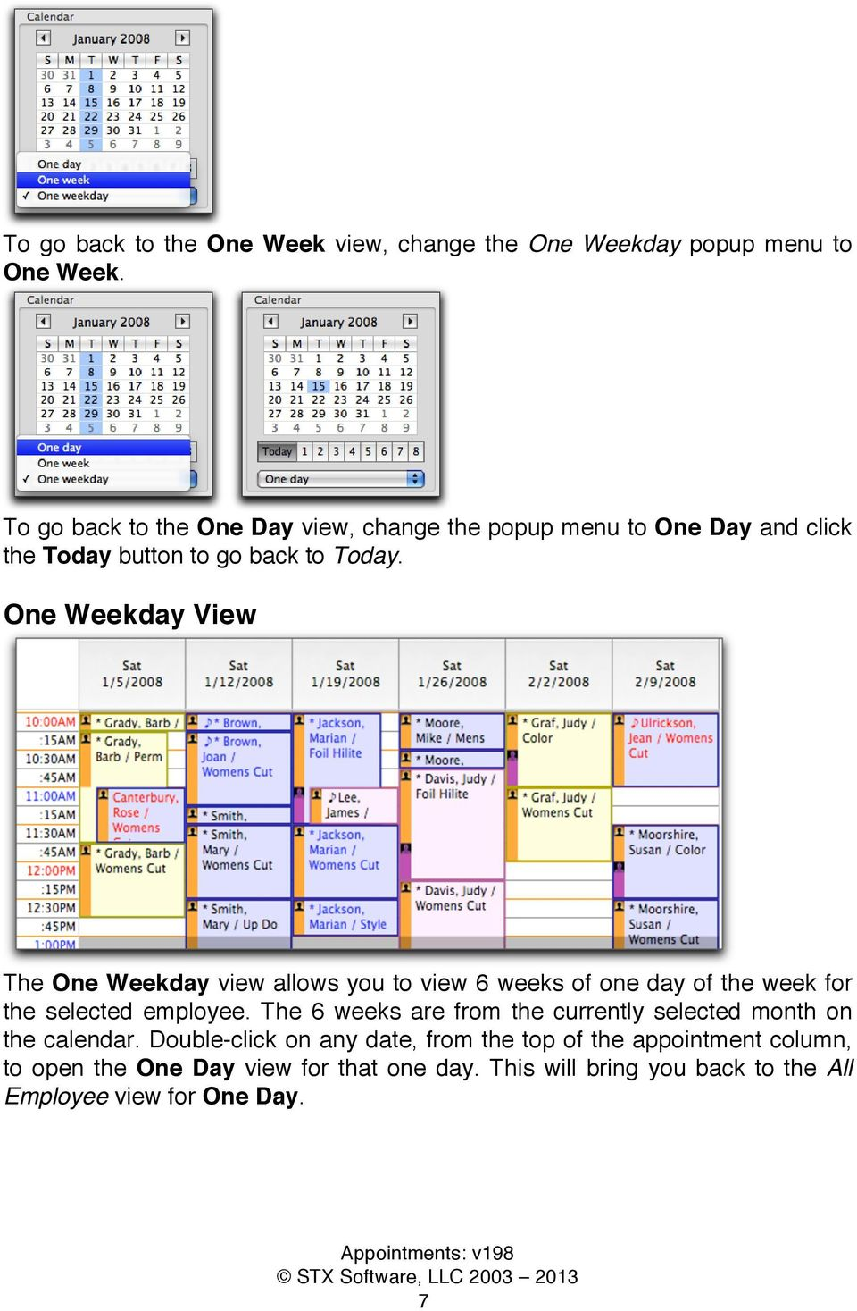 One Weekday View The One Weekday view allows you to view 6 weeks of one day of the week for the selected employee.