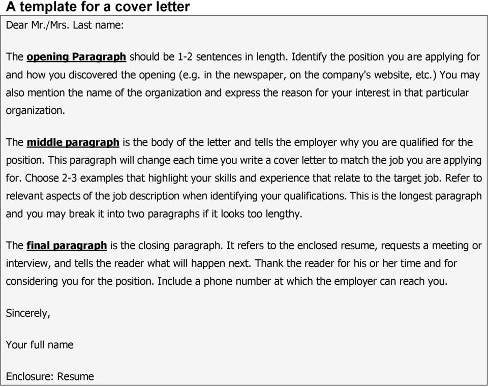 The middle paragraph is the body of the letter and tells the employer why you are qualified for the position.