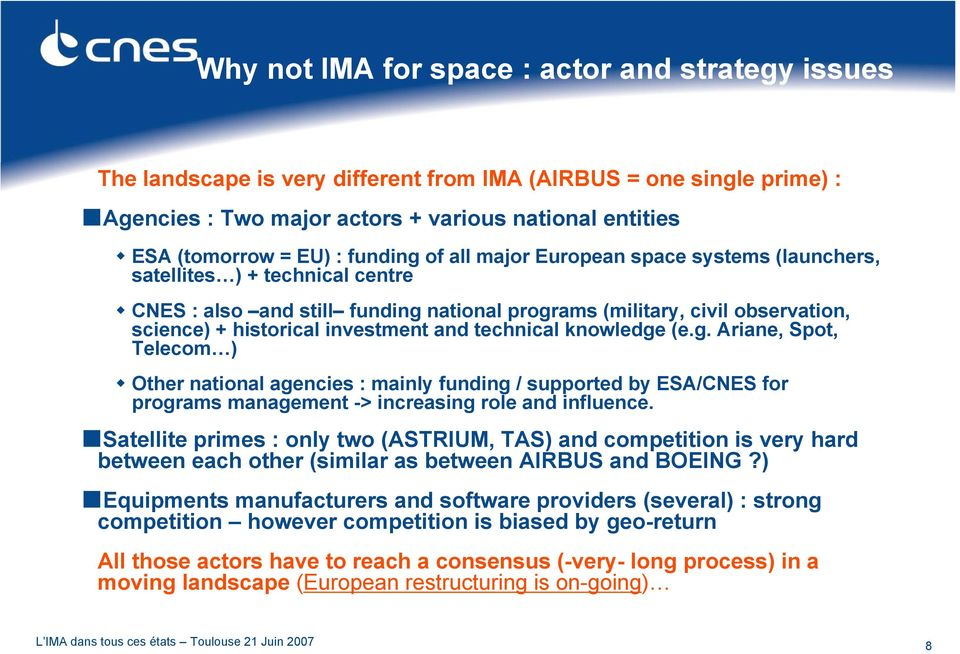and technical knowledge (e.g. Ariane, Spot, Telecom ) Other national agencies : mainly funding / supported by ESA/CNES for programs management -> increasing role and influence.
