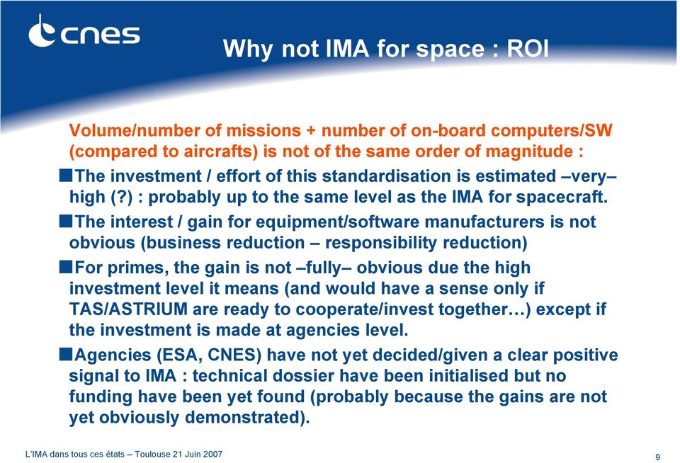 The interest / gain for equipment/software manufacturers is not obvious (business reduction responsibility reduction) For primes, the gain is not fully obvious due the high investment level it means
