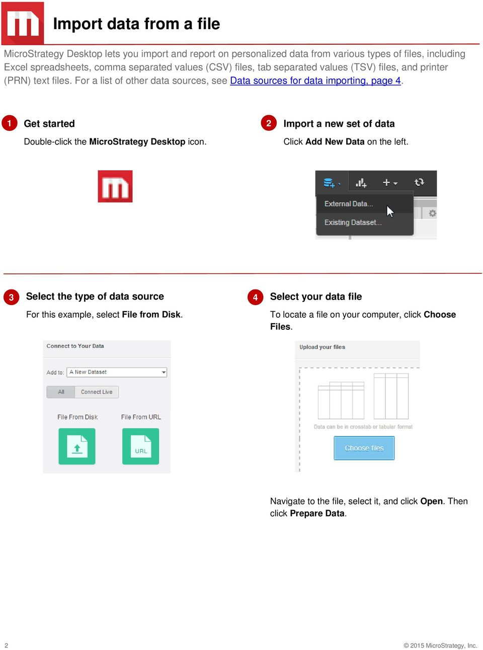 1 Get started 2 Import a new set of data Double-click the MicroStrategy Desktop icon. Click Add New Data on the left.