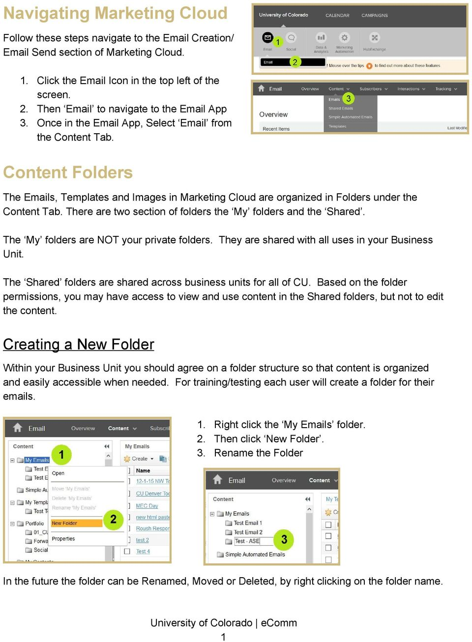 Content Folders The Emails, Templates and Images in Marketing Cloud are organized in Folders under the Content Tab. There are two section of folders the My folders and the Shared.