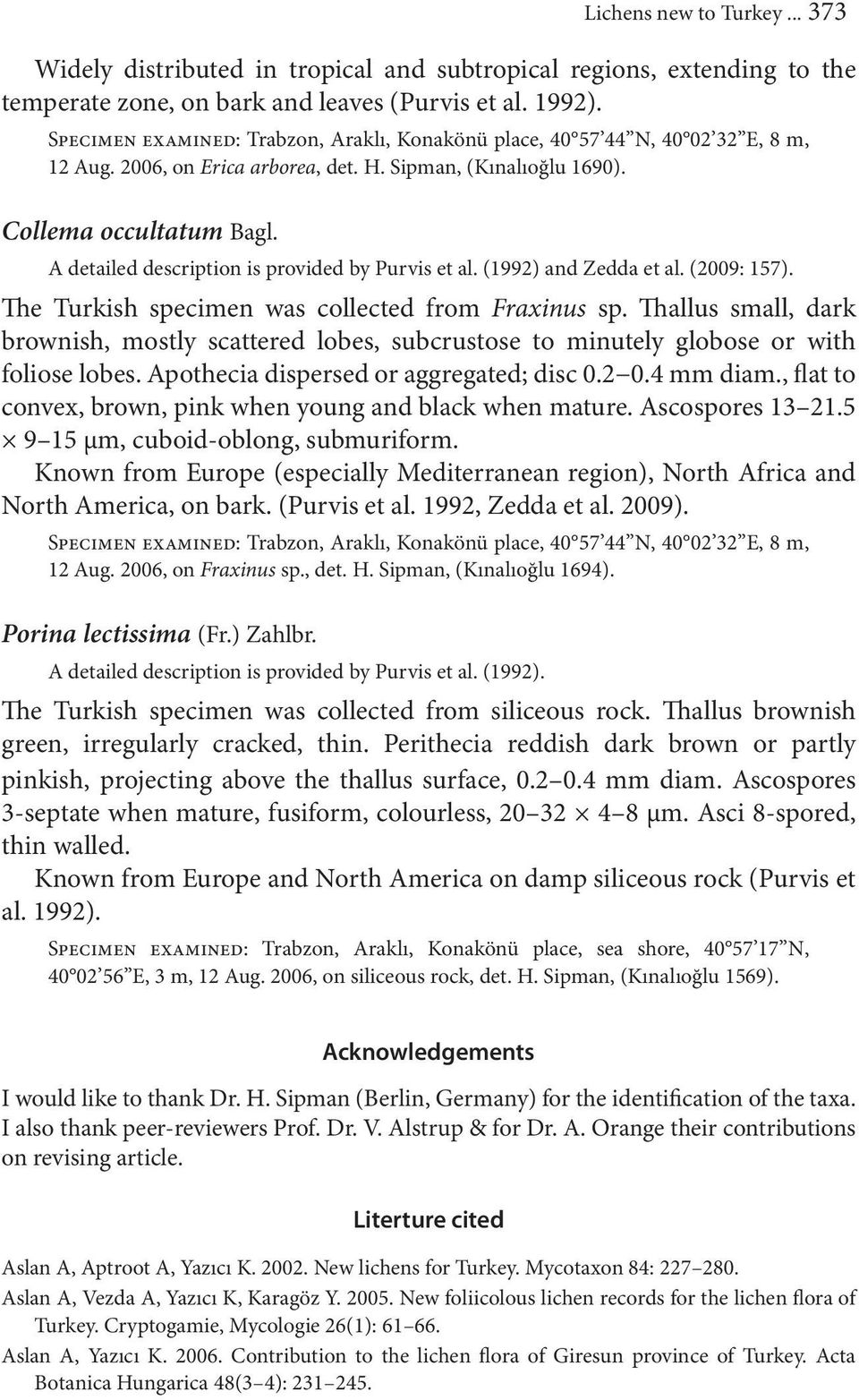 A detailed description is provided by Purvis et al. (1992) and Zedda et al. (2009: 157). The Turkish specimen was collected from Fraxinus sp.