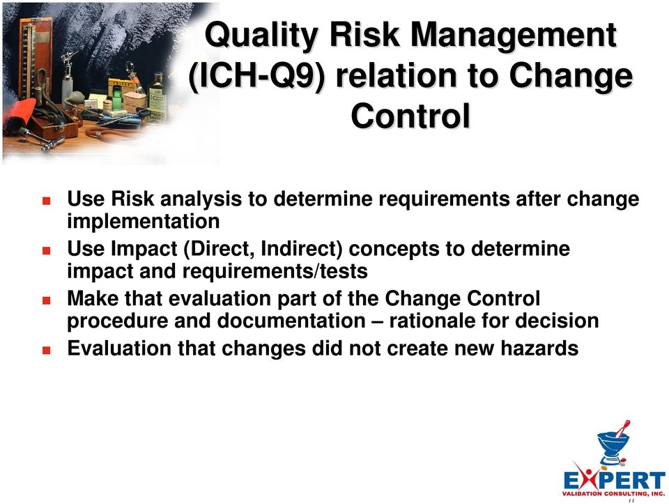 determine impact and requirements/tests Make that evaluation part of the Change Control