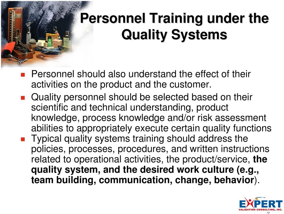abilities to appropriately execute certain quality functions Typical quality systems training should address the policies, processes, procedures, and