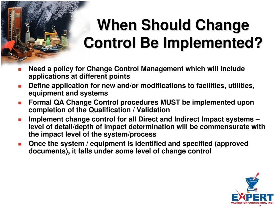 utilities, equipment and systems Formal QA Change Control procedures MUST be implemented upon completion of the Qualification / Validation Implement change