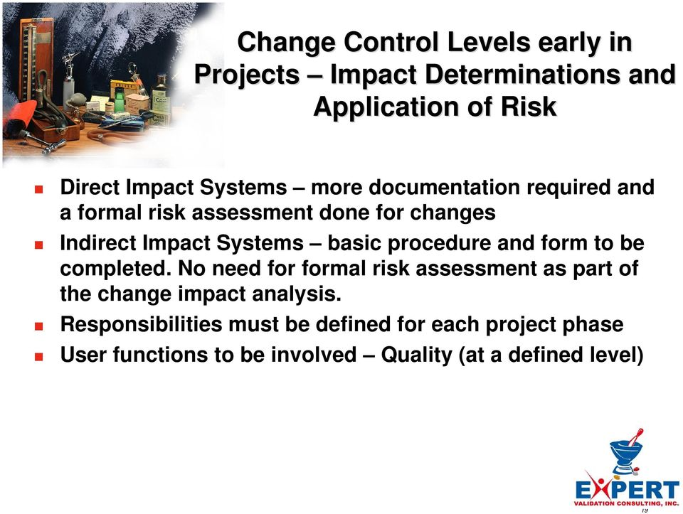 procedure and form to be completed. No need for formal risk assessment as part of the change impact analysis.