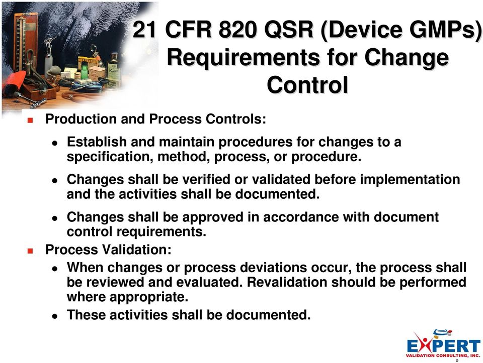 Changes shall be verified or validated before implementation and the activities shall be documented.