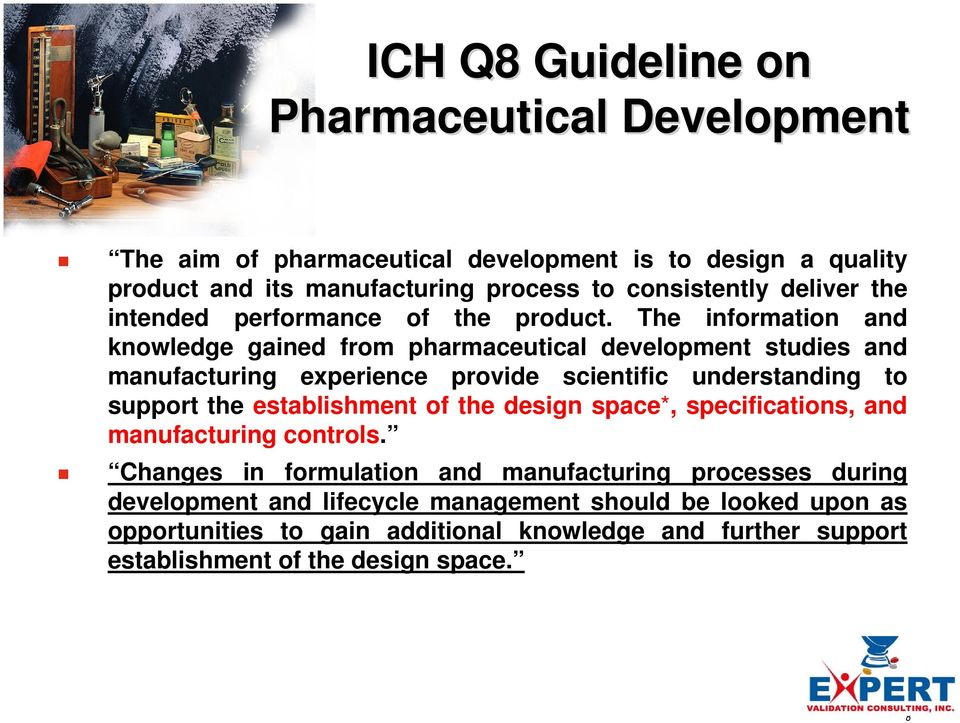 The information and knowledge gained from pharmaceutical development studies and manufacturing experience provide scientific understanding to support the