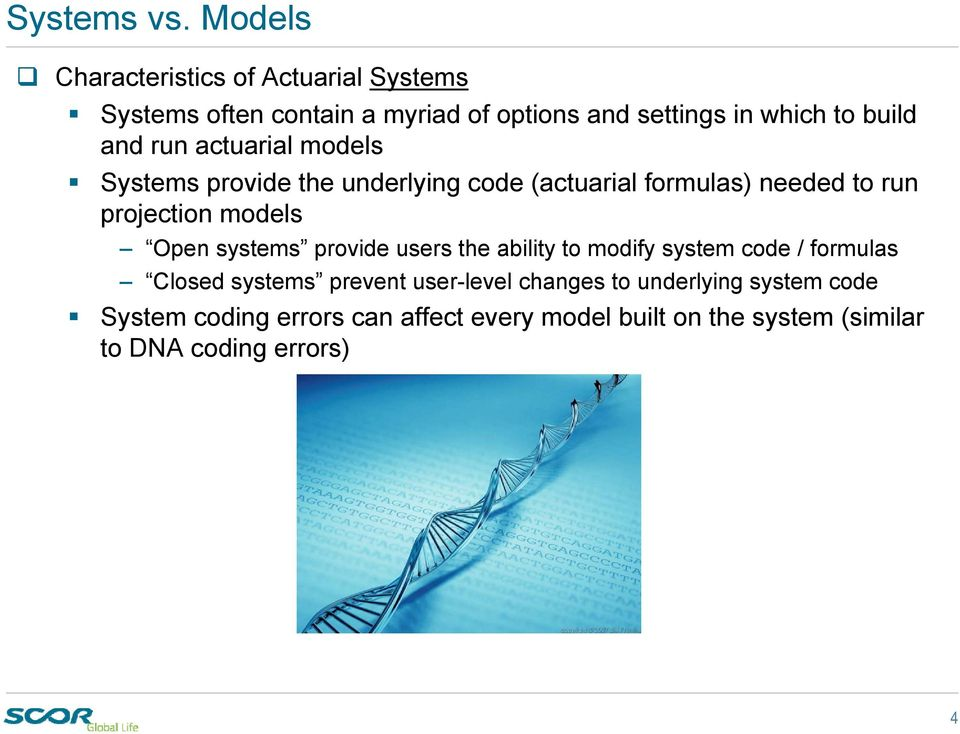 and run actuarial models Systems provide the underlying code (actuarial formulas) needed to run projection models Open