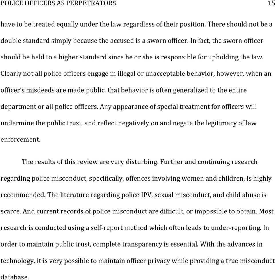 Clearly not all police officers engage in illegal or unacceptable behavior, however, when an officer s misdeeds are made public, that behavior is often generalized to the entire department or all