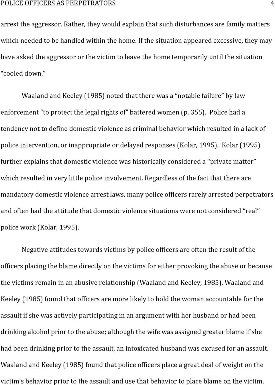 Waaland and Keeley (1985) noted that there was a notable failure by law enforcement to protect the legal rights of battered women (p. 355).