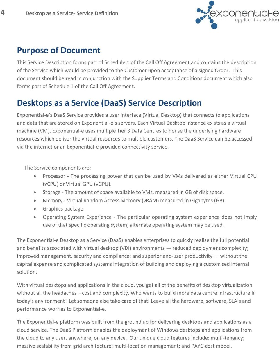 Desktops as a Service (DaaS) Service Description Exponential-e s DaaS Service provides a user interface (Virtual Desktop) that connects to applications and data that are stored on Exponential-e s