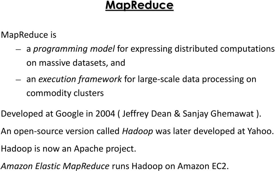 Developed at Google in 2004 ( Jeffrey Dean & Sanjay Ghemawat ).