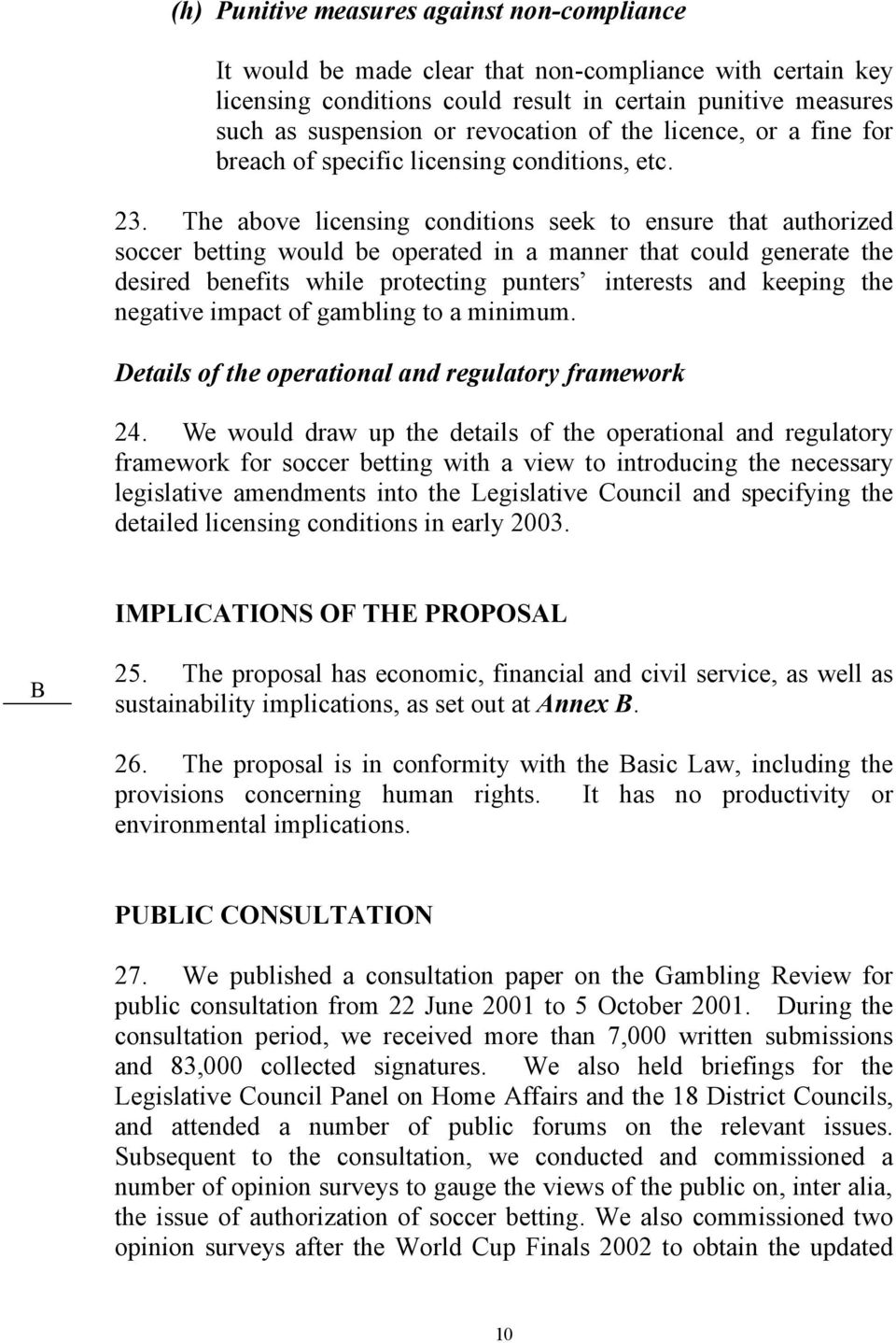 The above licensing conditions seek to ensure that authorized soccer betting would be operated in a manner that could generate the desired benefits while protecting punters interests and keeping the
