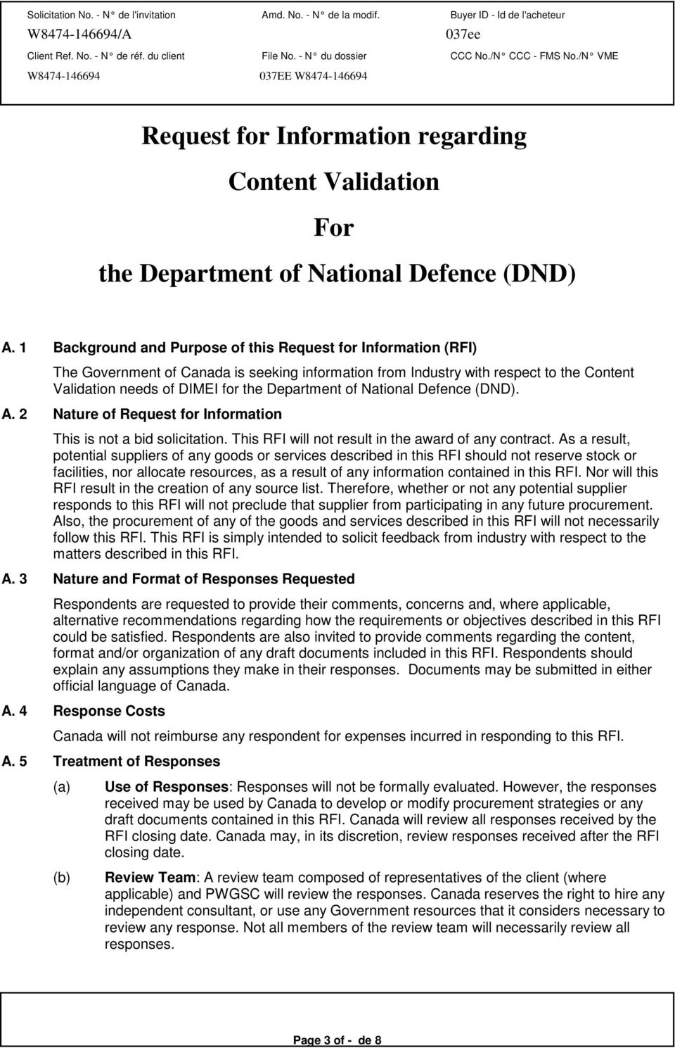 of National Defence (DND). A. 2 Nature of Request for Information This is not a bid solicitation. This RFI will not result in the award of any contract.