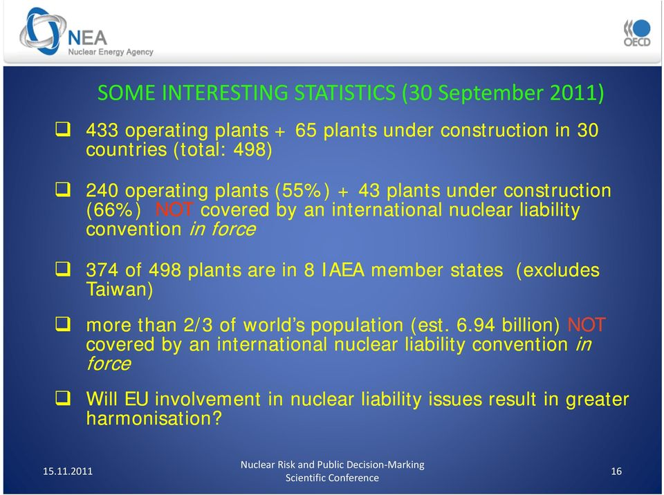 498 plants are in 8 IAEA member states (excludes Taiwan) more than 2/3 of world s population (est. 6.